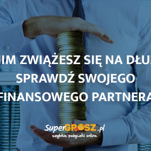 Zanim zwiążesz się na dłużej.. sprawdź swojego finansowego partnera